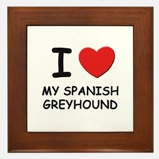 I love MY SPANISH GREYHOUND Framed Tile