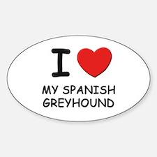 I love MY SPANISH GREYHOUND Oval Bumper Stickers