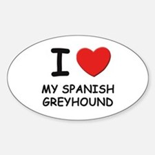 I love MY SPANISH GREYHOUND Oval Decal