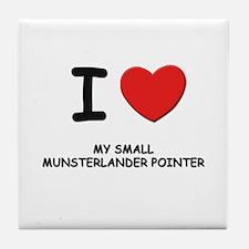 I love MY SMALL MUNSTERLANDER POINTER Tile Coaster