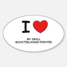 I love MY SMALL MUNSTERLANDER POINTER Decal