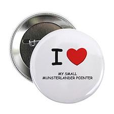"I love MY SMALL MUNSTERLANDER POINTER 2.25"" Button"