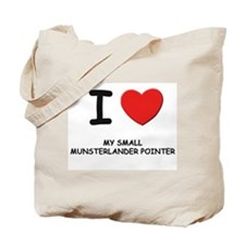 I love MY SMALL MUNSTERLANDER POINTER Tote Bag