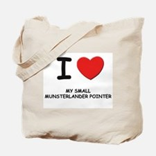I love MY SMALL MUNSTERLANDER POINTER Tote Bag