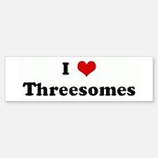 I Love Threesomes Bumper Bumper Bumper Sticker