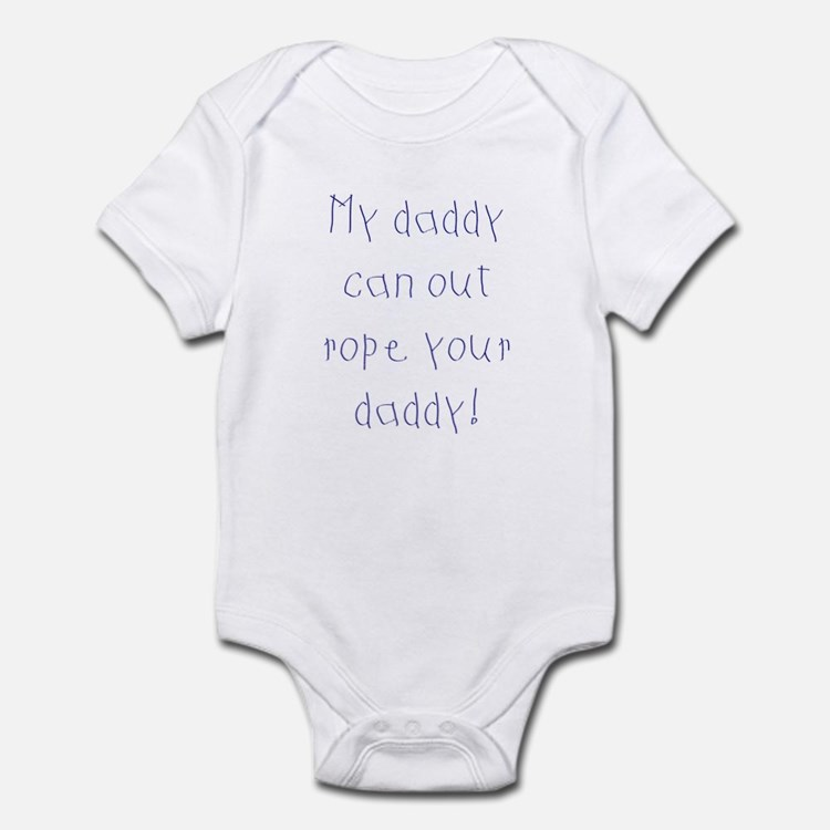 Infant Bodysuit- My daddy can out rope your daddy