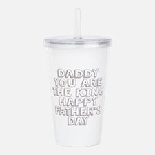 daddy you are the king Acrylic Double-wall Tumbler