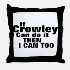 If Crowley can do it Throw Pillow
