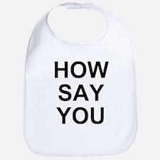 How Say You? Bib