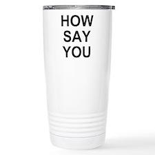 How Say You? Travel Mug