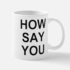 How Say You? Mug