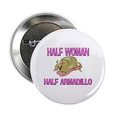 "Half Woman Half Armadillo 2.25"" Button"