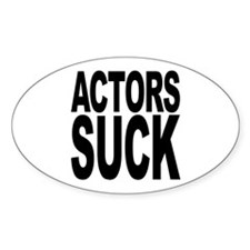 Actors Suck Oval Sticker