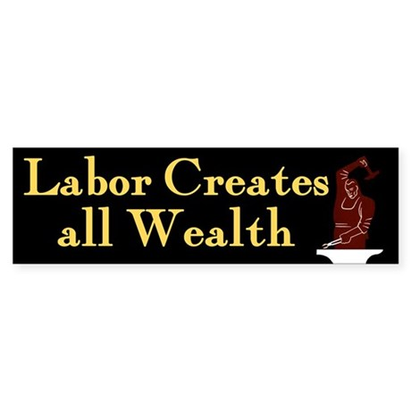 Labor Creates all Wealth bumper sticker