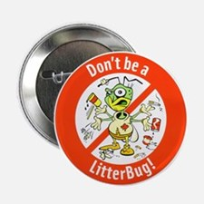 "2.25"" Button Don't Be A LitterBug!"