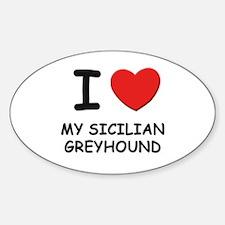 I love MY SICILIAN GREYHOUND Oval Decal