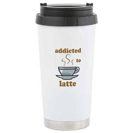 Addicted To Latte Stainless Steel Travel Mug
