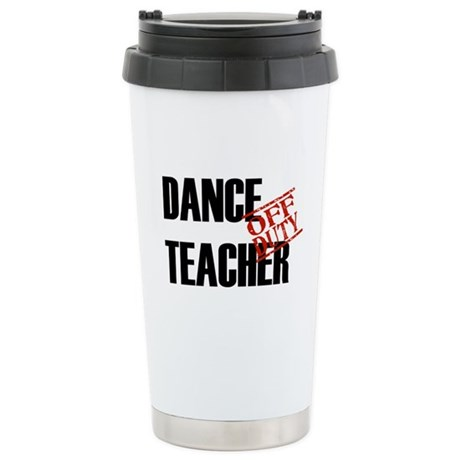 Off Duty Dance Teacher Stainless Steel Travel Mug