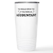 You'd Drink Too - Accountant Ceramic Travel Mug