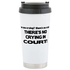 There's No Crying in Court Travel Mug