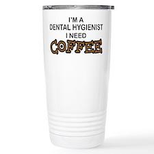 Dental Hygienist Need Coffee Travel Mug