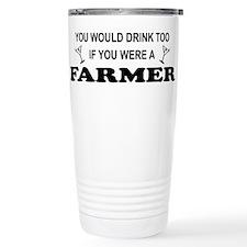You'd Drink Too Farmer Travel Mug
