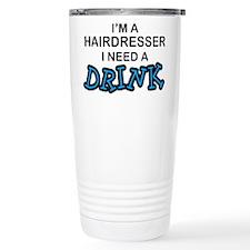 Hairdresser Need a Drink Travel Mug