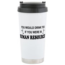 You'd Drink Too - HR Stainless Steel Travel Mug