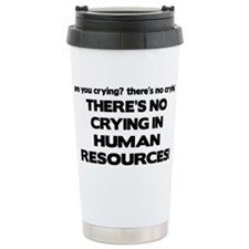 There's No Crying HR Travel Coffee Mug