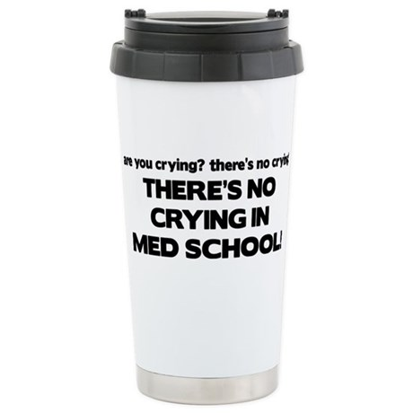 There's No Crying Med School Stainless Steel Trave