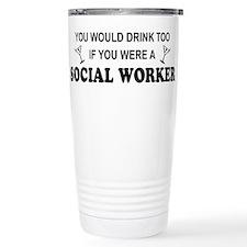 Social Worker You'd Drink Too Travel Mug