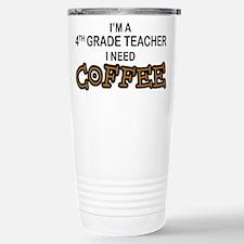 4th Grade Teacher Need Coffee Travel Mug