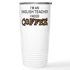 English Teacher Need Coffee Travel Mug