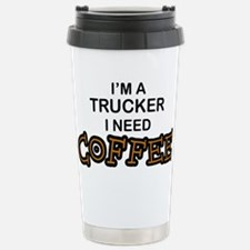 Trucker Need Coffee Stainless Steel Travel Mug
