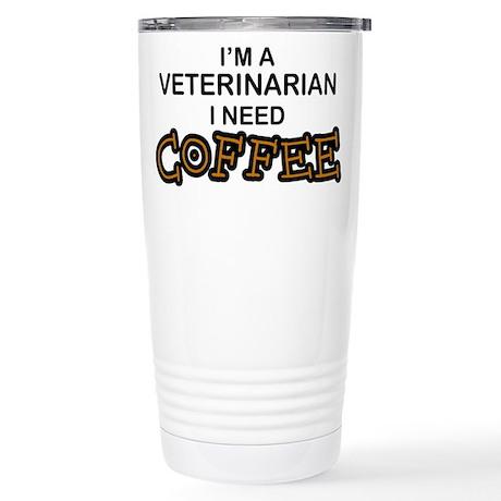 Veterinarian Need Coffee Stainless Steel Travel Mu