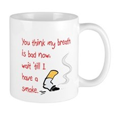You think my breath... Mug