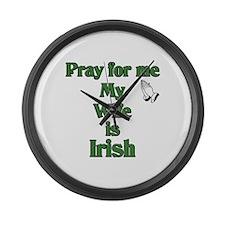 Pray For Me My Wife Is Irish Large Wall Clock