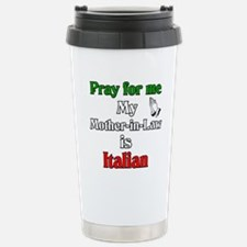 Pray for me my Mother-in-Law is Italain Travel Mug