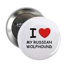 """I love MY RUSSIAN WOLFHOUND 2.25"""" Button"""
