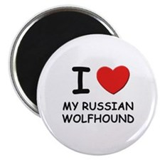 I love MY RUSSIAN WOLFHOUND Magnet