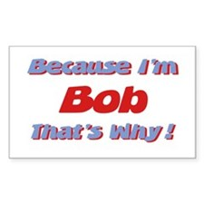 Because I'm Bob Rectangle Decal
