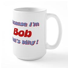Because I'm Bob Mug