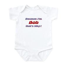 Because I'm Bob Infant Bodysuit