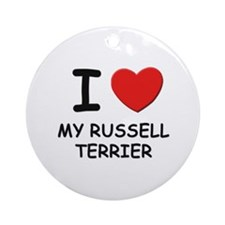 I love MY RUSSELL TERRIER Ornament (Round)