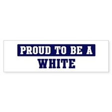 Proud to be White Bumper Bumper Stickers