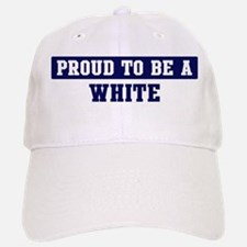 Proud to be White Baseball Baseball Cap