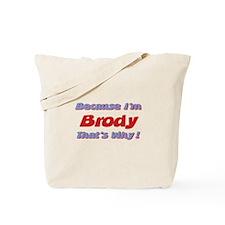 Because I'm Brody Tote Bag