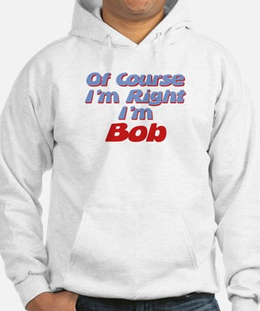 Bob Is Right Hoodie
