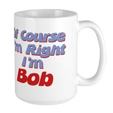 Bob Is Right Mug