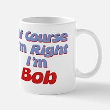Bob Is Right Mug